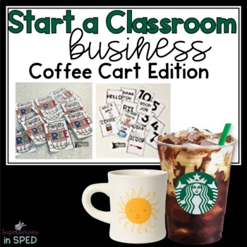 Start a Classroom Business:Coffee Cart Edition-For Special Ed & Life Skills