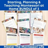 Starting, Planning & Teaching Montessori at Home BUNDLE of 3