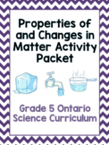 Properties of and Changes in Matter Grade 5 Ontario Science Activity Packet