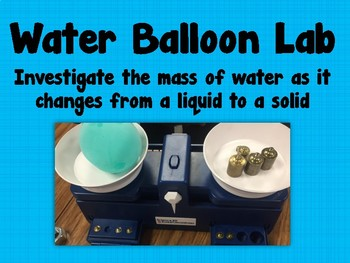 State of Matter -Water Balloon Lab {Mass of a Water Balloon during State Change}