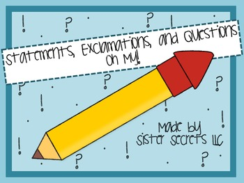 Statements, Exclamations, and Questions OH MY!