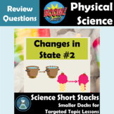 States of Matter, Changes of State 2  NGSS Physical Science Review Boom Cards™