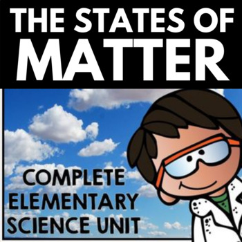 States of Matter Unit: Solids, Liquids, and Gases and Physical Changes