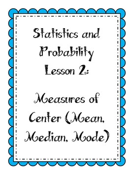 Statistics Lesson:  Measures of Center (mean, median, and mode)