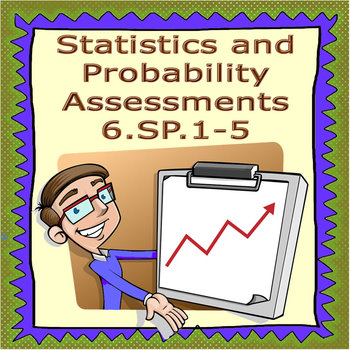 Statistics and Probability Assessments: 6.SP.1-5