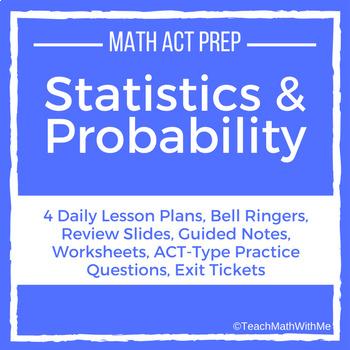 Statistics and Probability Unit -Math ACT Prep -Lesson Plans, Practice Questions