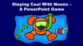 Staying Cool With Nouns - A PowerPoint Game