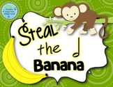Steal the Banana: half note