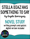 Stella Diaz Has Something to Say Novel Study: 21 Writing Prompts and 10 Quizzes