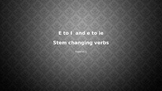 Stem Changing Verbs PPT E to I
