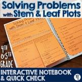 Stem & Leaf Plot Problem Solving Interactive Notebook/Quick Check TEKS 4.9B 5.9C