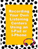 Step by Step Guide to Create Listening Centers Using an I-Phone or I-Pad