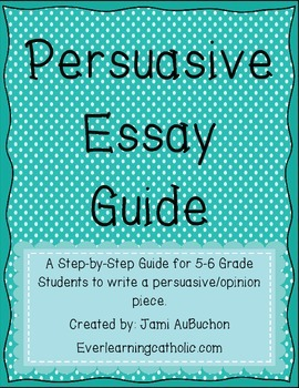 Step-by-Step Persuasive/Opinion Essay Guide for 5-6 Grade