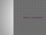 Stereotypes, Prejudice, Racism and Discrimination: What ar