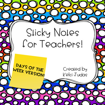Sticky Notes for Teacher! Days of the Week Version