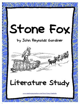 Stone Fox Literature Study: Tests, Vocabulary, Activities, Printables, Rubric