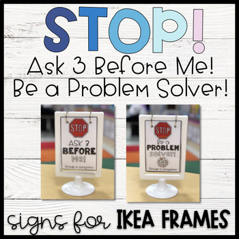 Stop! Ask 3 Before Me/Be a Problem Solver Signs for IKEA Frames