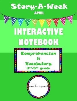 Story-A-Week Interactive Notebook for Comprehension and Vocabulary: April