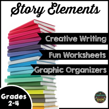 Story Elements: Graphic Organizers, Worksheets and Creativ