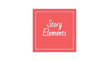 Story Elements Presentation & Practice