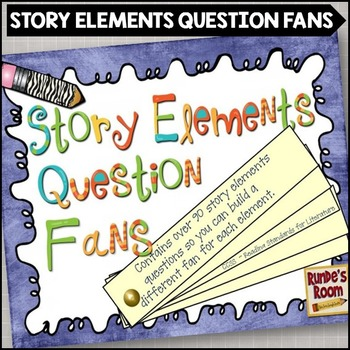 Story Elements Comprehension Question Fans
