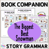 Story Grammar with The Biggest, Best Snowman Book Companion