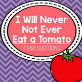 "Story Questions for ""I Will Never Not Ever Eat a Tomato"""