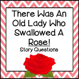 """Story Questions for """"There Was An Old Lady Who Swallowed A Rose!"""""""