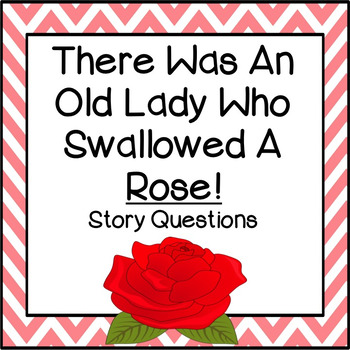 "Story Questions for ""There Was An Old Lady Who Swallowed A Rose!"""