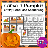 Story Retell Halloween Carve a Pumpkin Sequencing and Sent