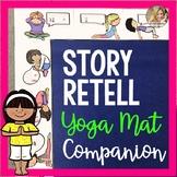 Story Retell Graphic Organizer Yoga Mat Companion   Story Retelling Activities