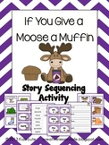 Story Sequencing Activity- If You Give a Moose a Muffin