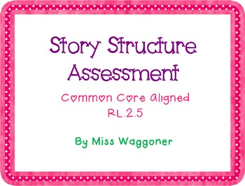 Story Structure Assessment/Graphic Organizer RL.2.5