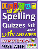 StoryTown Grade 5 – Unique, Editable Spelling Quizzes w/Answers – Lessons #21-25