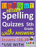 StoryTown Grade 5 – Unique, Editable Spelling Quizzes w/Answers – Lessons #26-30