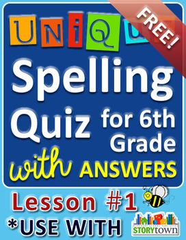 StoryTown Grade 6 – Unique Spelling Quizzes w/ Answers – Lesson #1 - FREE