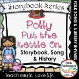 Storybook Series - Polly Put the Kettle On - Nursery Rhyme