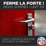French 1 Nous sommes Unit 3: Ferme la porte !