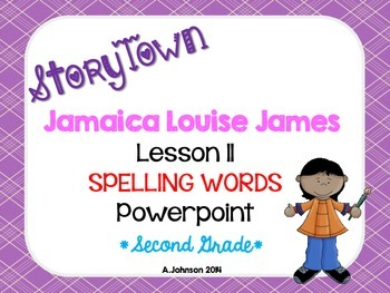 Storytown Spelling Words POWERPOINT Lesson 11: Jamaica Louise James {2ND GRADE}