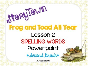 Storytown Spelling Words POWERPOINT Lesson 2: Frog and Toad  {2ND GRADE}
