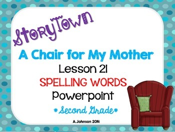 Storytown Spelling Words POWERPOINT Lesson 21:Chair for My