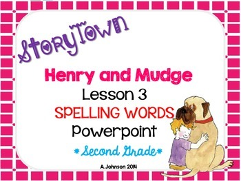 Storytown Spelling Words POWERPOINT Lesson 3: Henry and Mudge  {2ND GRADE}