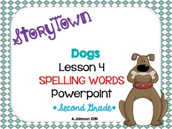 Storytown Spelling Words POWERPOINT Lesson 4: Dogs {2ND GRADE}