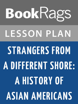 Strangers from a Different Shore: A History of Asian Ameri