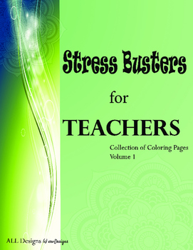 Stress Busters for Teachers - Collection of Coloring Pages Volume 1