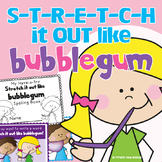 Stretch It Out Like Bubblegum! Learning to Write & Sound Out