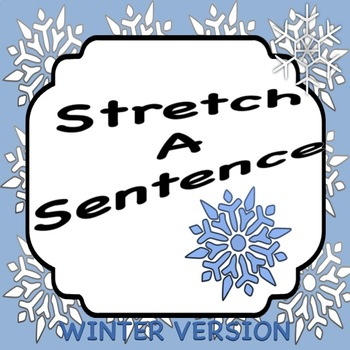 Stretch a Sentence: Lesson, Activity, Samples WINTER VERSION  FREEBIE