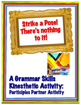 Strike a Pose! Kinesthetic Activity: Participles & Participial Phrases