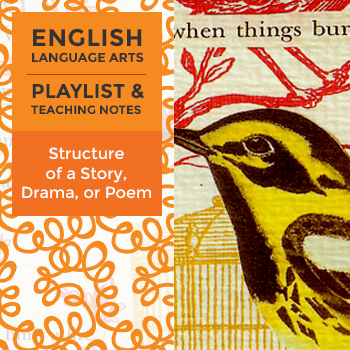 Structure of a Story, Drama, or Poem - Playlist and Teaching Notes