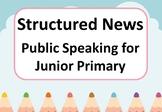 Structured News: Public Speaking for Junior Primary